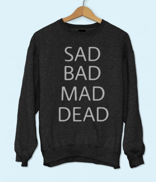 Sad Bad Mad Dead Sweatshirt