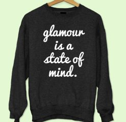 Glamour is a State of Mind Sweatshirt