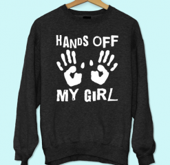 Hands off My Girl Sweatshirt