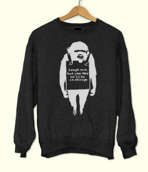 Laugh Now But One Day We'll be in Charge Sweatshirt