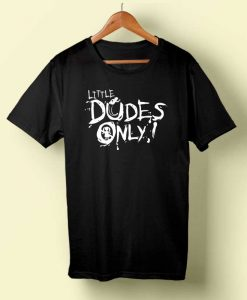 Little Dudes Only T-shirt