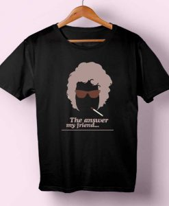 The Answer My Friend T-shirt