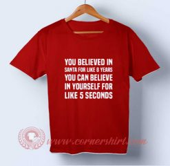 You Believed in Santa T-shirt