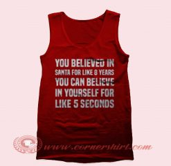 You Believed in Santa Tank Top Mens Tank Top Womens