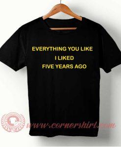 Everything You Like T-shirt