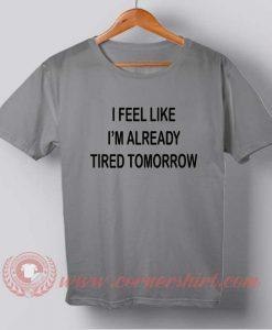 I Feel Like I'm Already Tired Tomorrow T-shirt