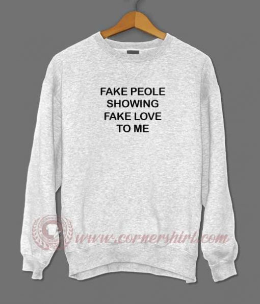 Fake People Showing Fake Love To Me Sweatshirt