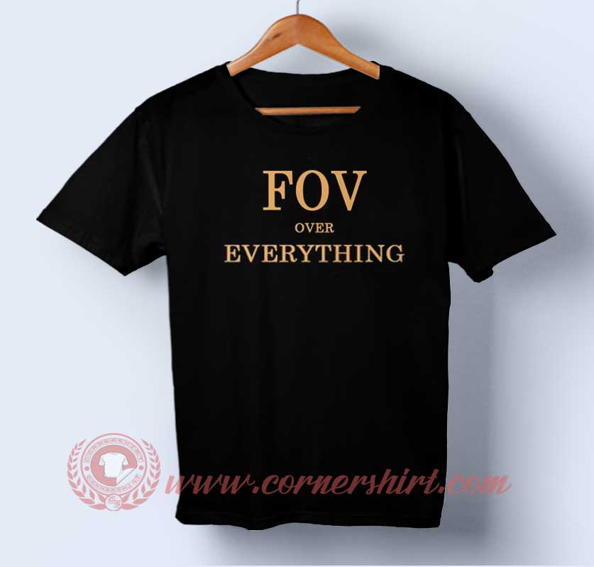 Fov Over Everything T-shirt