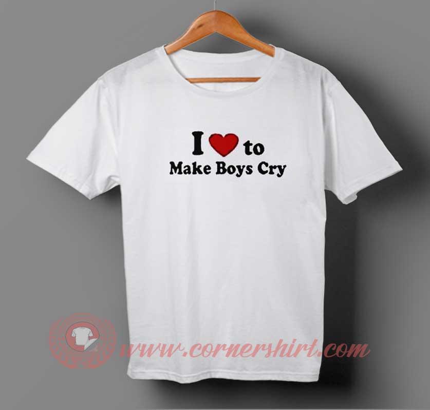 I Love To Make Boys Cry T-shirt