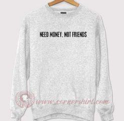 Need Money, Not Friends Sweatshirt