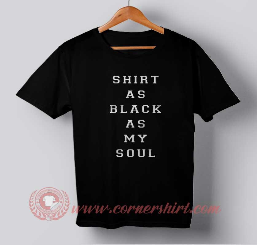 Shirt As Black As My Soul T-shirt