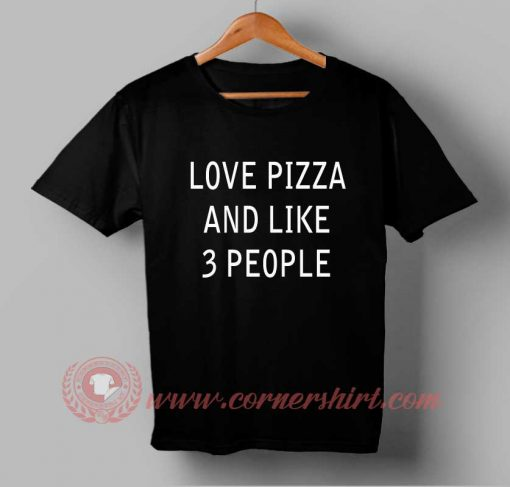 Love Pizza and Like 3 People T-shirt
