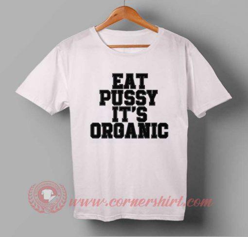 Eat Pussy it's Organic T-shirt