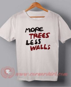 More Trees Less Walls T-shirt