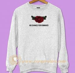Red Rose No Chance For Romance Sweatshirt