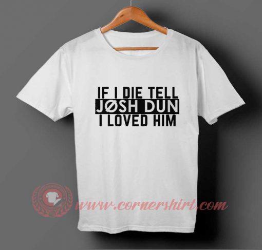 If I Die Tell T-shirt