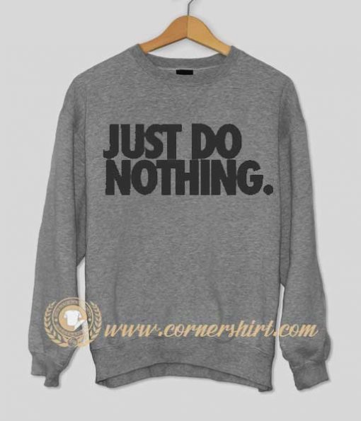Just Do Nothing Sweatshirt