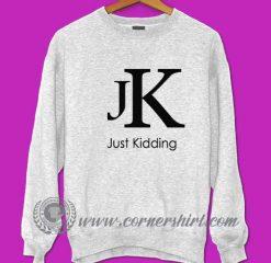 Just Kidding Sweatshirt