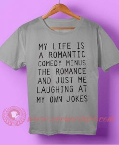My Life Is a Romantic T-shirt