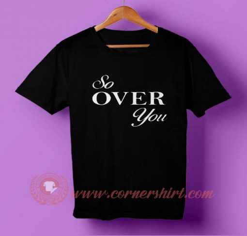 So Over You T-shirt
