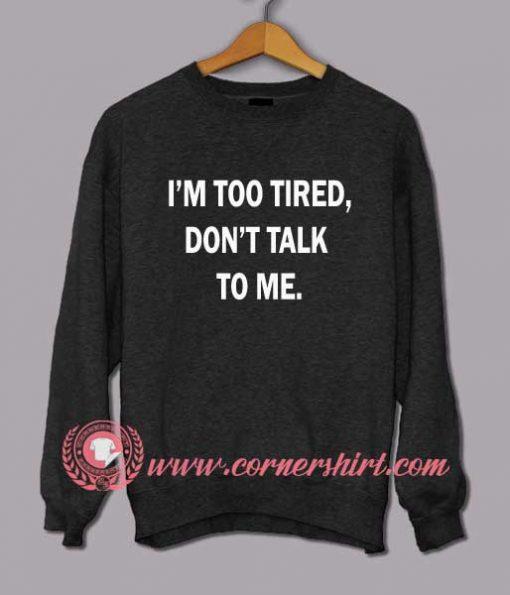 I'm Too Tired Sweatshirt