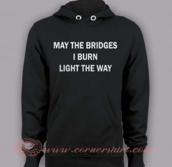 Hoodie pullover - May The Bridge I Burn Light The Way