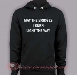 Hoodie pullover - May The Bridge I Burn Light The Way