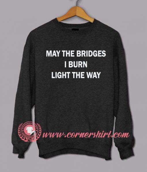May The Bridges I Burn Light The Way Sweatshirt