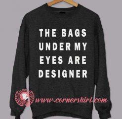 Under My Eyes Are Designer Sweatshirt