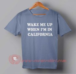 Wake Me Up When I'm In California T-shirt
