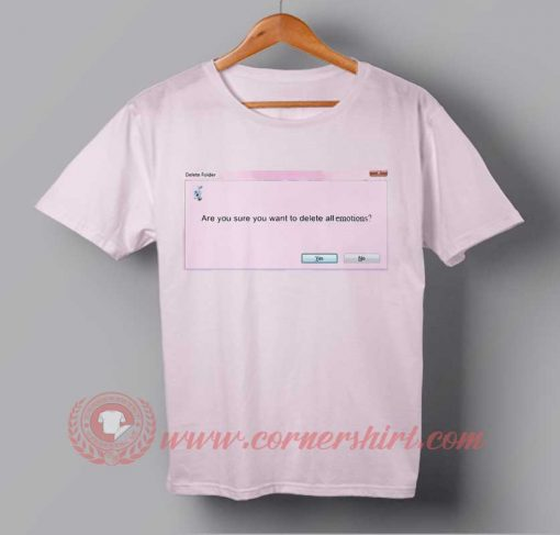 Are You Want Delete Your Emotion T-shirt