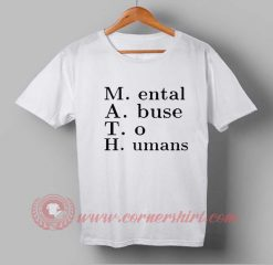 Mental Abuse To Humans T-shirt