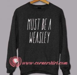 Must Be a Weasley Sweatshirt