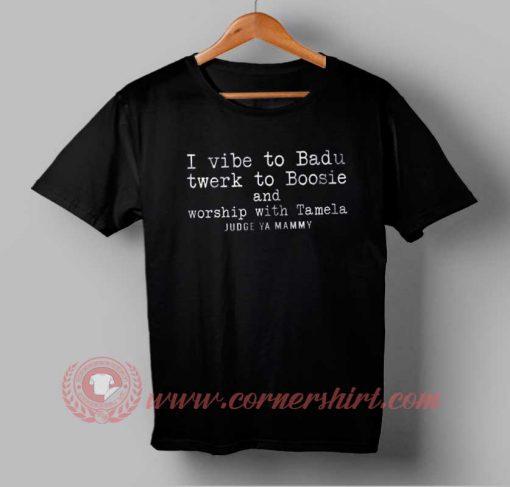 Buy T shirt I Vibe to Badu Twerk To Boosie T shirt For Men and Women