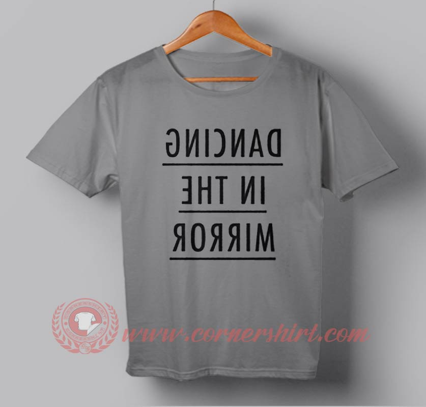 Cheap dancing in the mirror custom design t shirts custom for Cheap t shirt design online