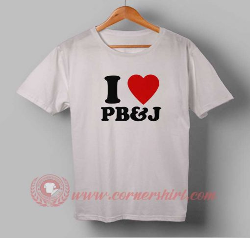 I Love PB And J Custom Design T shirts