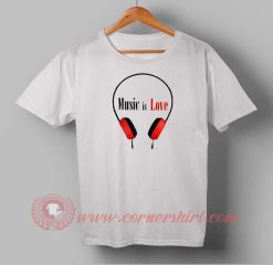 Music is Love Custom Design T shirts