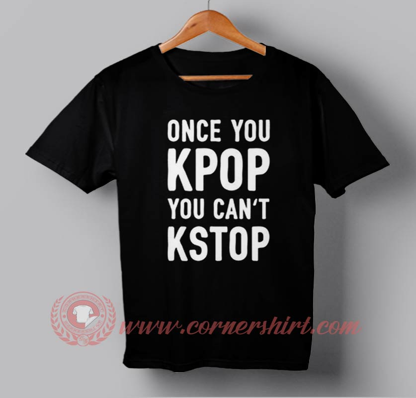 Cheap once you kpop you can 39 t kstop custom design t shirts for Design tee shirts cheap