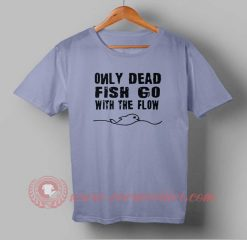 Only Dead Fish Go with The Flow Custom Design T shirts