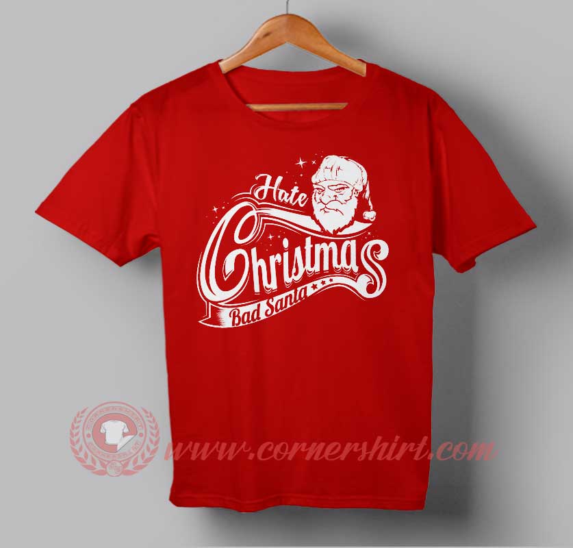 Hate Christmas Bad Santa Custom Design T shirts. Custom Design Shirts.