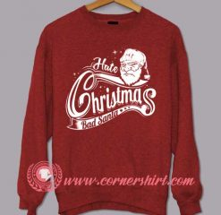 Hate Christmas Bad Santa Custom Design Sweat shirts
