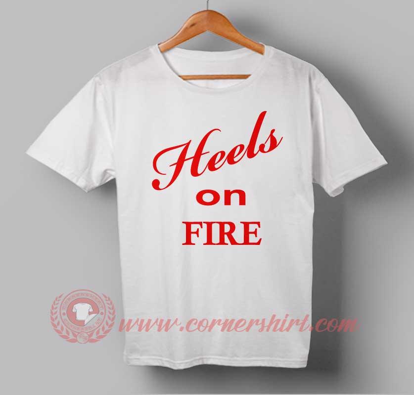 Heels on fire custom design t shirts custom design shirts for Custom fire t shirts