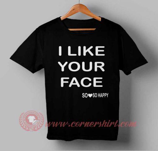I Like Your Face Custom Design T shirts