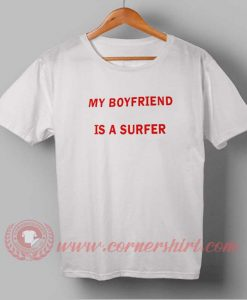 My Boyfriend is a Surfer Custom Design T shirts