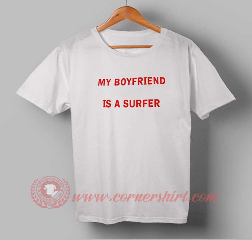 My Boyfriend Is A Surfer Custom Design T Shirts Custom