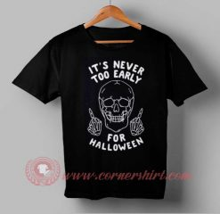 Its Never To Early For Halloween T shirt
