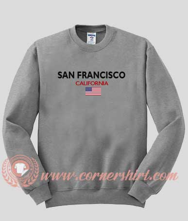 San Francisco California Custom Design Sweat shirts