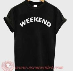 Weekend Custom Design T shirts