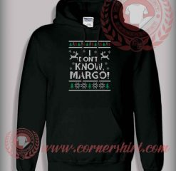 I Don't Know Margo Ugly Hoodie Funny Christmas Gifts For Friends
