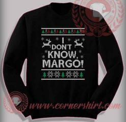 Funny Christmas Gifts For Friends I Don't Know Margo Sweatshirt